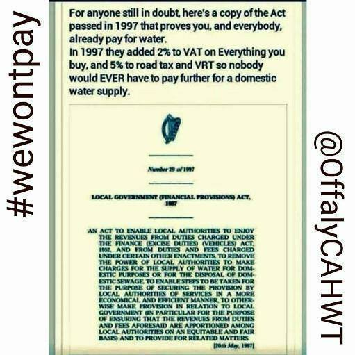 We already pay for water in Ireland through 2% of our VAT and 5% of VRT and car tax under the Local Government (Financial Provisions) Act of 1997. Image from Offaly Says No on Twitter